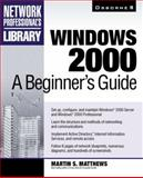Windows 2000 : A Beginner's Guide, Matthews, Martin S., 0072123249