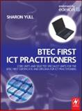 BTEC First ICT Practitioners : Core Units and Selected Specialist Units for the BTEC First Certificate and Diploma for ICT Practitioners, Yull, Sharon, 0750683244