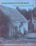 Everyday Architecture of the Mid-Atlantic : Looking at Buildings and Landscapes, Lanier, Gabrielle M. and Herman, Bernard L., 0801853249