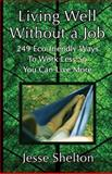 Living Well Without a Job, Jesse Shelton, 1489533249