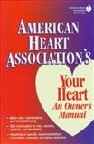 The American Heart Association's Your Heart : An Owner's Manual, American Heart Association Staff, 013359324X