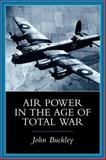 Air Power in the Age of Total War, Buckley, John J., 025321324X