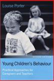 Young Children's Behaviour : Practical Approaches for Caregivers and Teachers, Porter, Louise, 0761943242