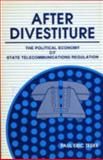 After Divestiture : The Political Economy of State Telecommunications Regulation, Teske, Paul, 0791403246