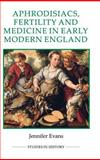 Aphrodisiacs, Fertility and Medicine in Early Modern England, Evans, Jennifer, 0861933249
