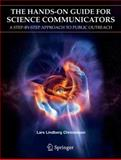The Hands-On Guide for Science Communicators : A Step-by-Step Approach to Public Outreach, Christensen, Lars Lindberg, 0387263241