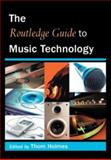 The Routledge Guide to Music Technology, Thom Holmes, 0415973244