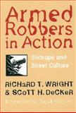 Armed Robbers in Action : Stickups and Street Culture, Wright, Richard T. and Decker, Scott H., 1555533248