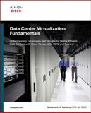 Data Center Virtualization Fundamentals : Understanding Techniques and Designs for Highly Efficient Data Centers with Cisco Nexus, UCS, MDS, and Beyond, Santana, Gustavo A. A., 1587143240
