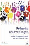 Rethinking Children's Rights : Attitudes in Contemporary Society, Jones, Phil and Welch, Sue, 1847063241