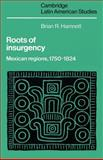 Roots of Insurgency : Mexican Regions, 1750-1824, Hamnett, Brian R., 0521893240