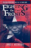 Fighting on Two Fronts : African Americans and the Vietnam War, Westheider, James E., 081479324X