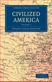 Civilized America, Grattan, Thomas Colley, 1108033245