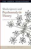 Shakespeare and Psychoanalytic Theory, Brown, Carolyn, 1472503244