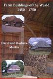 Farm Buildings of the Weald 1450-1750, Martin, Barbara and Martin, David, 1905223242