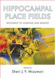 Hippocampal Place Fields : Relevance to Learning and Memory, , 0195323246