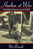 Harlem at War : The Black Experience in WWII, Brandt, Nat, 081560324X