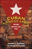 Cuban Landscapes : Heritage, Memory, and Place, Scarpaci, Joseph L. and Portela, Armando H., 1606233246