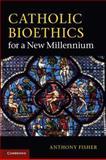 Catholic Bioethics for a New Millennium, Fisher, Anthony, 0521253241
