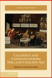 Calvinists and Catholics during Holland's Golden Age : Heretics and Idolaters, Kooi, Christine, 1107023246