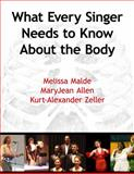 What Every Singer Needs to Know about the Body, Malde, Melissa and Allen, MaryJean, 1597563242