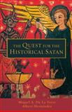 The Quest for the Historical Satan, De La Torre, Miguel A. and Hernandez, Albert, 0800663241