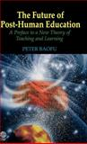 The Future of Post-Human Education : A Preface to a New Theory of Teaching and Learning, Baofu, Peter, 1907343245