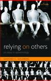 Relying on Others : An Essay in Epistemology, Goldberg, Sanford C., 0199593248