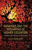 Rankings and the Reshaping of Higher Education : The Battle for World-Class Excellence, Hazelkorn, Ellen, 023024324X