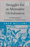 The Struggle for an Alternative Globalisation : An Ethnography of Counter-Power in Rural France, Williams, Gwyn, 0754673243
