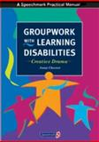 Groupwork with Learning Disabilities : Creative Drama, Chesner, Anna, 0863883249
