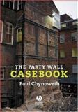 The Party Wall Casebook, Chynoweth, Paul, 1405163240
