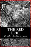 The Red Eric, R. M. Ballantyne, 1481853244