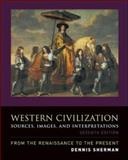 Western Civilization: Sources, Images, and Interpretations, from the Renaissance to the Present : Sources, Images, and Interpretations, from the Renaissance to the Present, Sherman, Dennis, 0073513245