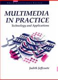 Multimedia in Practice : Technology and Applications, Jeffcoate, Judith, 0131233246