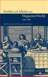 Society and Culture in the Huguenot World, 1559-1685, , 0521773245