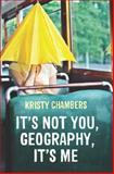 It's Not You, Geography, It's Me, Chambers, Kristy, 0702253243