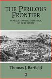 The Perilous Frontier : Nomadic Empires and China, 221 BC to AD 1757, Barfield, Thomas J., 1557863245