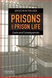 Prisons and Prison Life : Costs and Consequences, Pollock, Joycelyn M., 019978325X