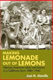 Making Lemonade Out of Lemons : Mexican American Labor and Leisure in a California Town 1880-1960, Alamillo, Jose M., 0252073258