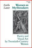 Women as Mythmakers : Poetry and Visual Art by Twentieth-Century Women, Lauter, Estella, 0253203252