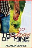 This Love of Mine (Raine Series 1), Amanda Bennett, 1491253258