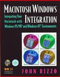 Macintosh Windows Integration : Integrating Your Macintosh with Windows 95/98 and Windows NT Environments, Rizzo, John, 0125893256