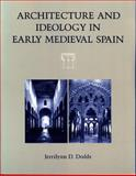 Architecture andIdeology in Early Medieval Spain, Dodds, Jerrilynn, 0271013257