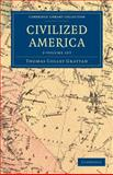 Civilized America 2 Volume Set, Grattan, Thomas Colley, 1108033253