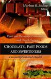 Chocolate, Fast Foods and Sweeteners : Consumption and Health, Bishop, Marlene R., 1608763250