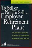 To Sell or Not to Sell... Employer Retirement Plans, Tom Foster and Todd D. Thompson, 1419593250