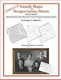 Family Maps of Morgan County, Illinois, Deluxe Edition : With Homesteads, Roads, Waterways, Towns, Cemeteries, Railroads, and More, Boyd, Gregory A., 1420313258