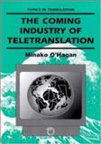 The Coming Industry of Teletranslation : Overcoming Barriers through Telecommunication, O'Hagan, Minako, 1853593257