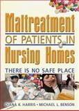 Maltreatment of Patients in Nursing Homes : There Is No Safe Place, Harris, Diana K. and Benson, Michael L., 0789023253